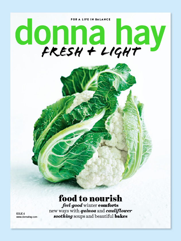 FRESH + LIGHT ISSUE #4 OUR LATEST ISSUE IS PACKED WITH OVER 75 RECIPES TO NOURISH AND WARM YOU UP THIS WINTER