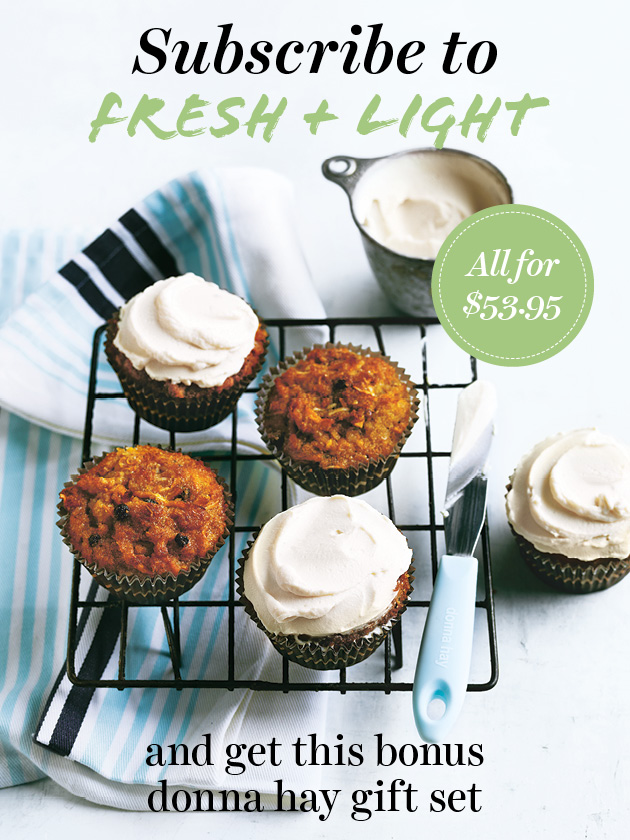 SUBSCRIBE NOW SUBSCRIBE TO FRESH + LIGHT AND GET A BONUS GIFT SET!