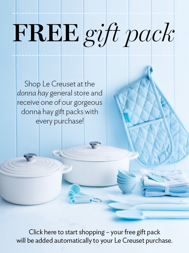 FREE GIFT PACK PURCHASE ANY LE CREUSET ITEM ONLINE TO RECEIVE ONE OF TWO BONUS DONNA HAY GIFT PACKS